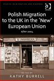 Polish Migration to the UK in the 'New' European Union : After 2004, Kathy Burrell, 0754673871