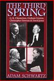 The Third Spring : G. K. Chesterton, Graham Greene, Christopher Dawson, and David Jones, Schwartz, Adam, 0813213878