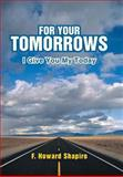 For Your Tomorrows, Shapiro F. Howard, 1462733875