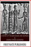 A History of the Babylonians and Assyrians, George Goodspeed, 1496183878