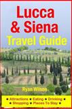 Lucca and Siena Travel Guide, Ryan Wilson, 1500343870
