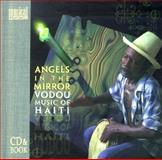 Zanj Nan Miwa - Angels in the Mirror : Haitian Vodou Music and Culture and the People, McAlister, Elizabeth A., 1559613874