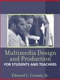 Multimedia Design and Production : Projects for Students and Teachers, Counts, Edward L., 0205343872