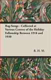Rag-Songs - Collected at Various Centres of the Holiday Fellowship Between 1918 And 1930, R. H. M and V. F. H., 1473303877