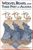 Wolves, Bears, and Their Prey in Alaska : Biological and Social Challenges in Wildlife Management, National Research Council Staff, 0309073871
