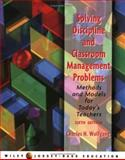 Solving Discipline and Classroom Management Problems : Methods and Models for Today's Teachers, Wolfgang, Charles H., 047165387X