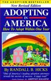 Adopting in America : How to Adopt Within One Year, Hicks, Randall B., 0963163876