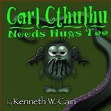 Carl Cthulhu Needs Hugs Too, Kenneth Cain, 1482753871