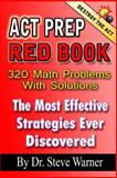 ACT Prep Red Book - 320 Math Problems with Solutions, Steve Warner, 1494253879