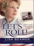 Let's Roll! : Ordinary People, Extraordinary Courage, Beamer, Lisa and Abraham, Ken, 1587243873