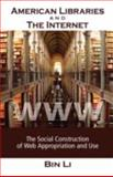 American Libraries and the Internet : The Social Construction of Web Appropriation and Use, Li, Bin, 1934043877