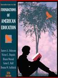 Foundations of American Education : Perspectives on Education in a Changing World, Johnson, James Allen and Dupuis, Victor L., 0205323871