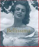 Bellissima : Feminine Beauty and the Idea of Italy, Gundle, Stephen, 0300123876