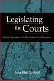 Legislating the Courts : Judicial Dependence in Early National New Hampshire, Reid, John Phillip, 0875803873