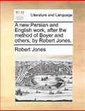 A New Persian and English Work, after the Method of Boyer and Others, by Robert Jones, Robert Jones, 1140953877