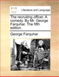 The Recruiting Officer a Comed by Mr George Farquhar The, George Farquhar, 1170413870