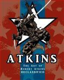 The Art of Robert Atkins: Declassified, Robert Atkins, 1452803870
