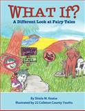 WHAT IF?: a Different Look at Fairy Tales, Shiela Keaise, 1480133876