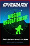 Spysquatch: Mission Unsquatchable, Sherry Martin and R. Martin, 1493623877