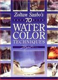 Zoltan Szabo's 70 Favorite Watercolor Techniques, Zoltan Szabo, 1581803877