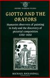 Giotto and the Orators : Humanist Observers of Painting in Italy and the Discovery of Pictorial Composition, 1350-1450, Baxandall, Michael, 0198173873