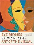 Eye Rhymes : Sylvia Plath's Art of the Visual, , 019923387X