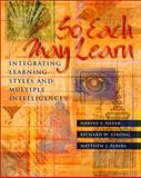 So Each May Learn : Integrating Learning Styles and Multiple Intelligences, Silver, Harvey F. and Strong, Richard W., 0871203871