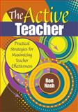 The Active Teacher : Practical Strategies for Maximizing Teacher Effectiveness, Nash, Ron, 1412973872