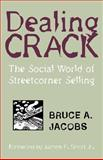 Dealing Crack : The Social World of Streetcorner Selling, Jacobs, Bruce A., 1555533876