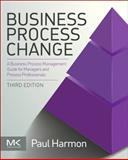 Business Process Change : A Business Process Management Guide for Managers and Process Professionals, Harmon, Paul, 0128003871