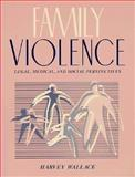 Family Violence : Legal, Medical and Social Perspectives, Wallace, Harvey, 0205153879