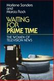 Waiting for Prime Time : The Women of Television News, Sanders, Marlene and Rock, Marcia, 0252063872