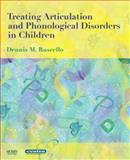 Treating Articulation and Phonological Disorders in Children, Ruscello, Dennis M., 0323033873