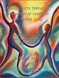 Creative Arts Therapies Approaches in Adoption and Foster Care : Contemporary Strategies for Working with Individuals and Families, Donna J. Betts, 0398073872