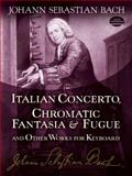 Italian Concerto, Chromatic Fantasia and Fugue and Other Works for Keyboard, Johann Sebastian Bach, 0486253872