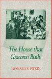 The House that Giacomo Built : History of an Italian Family, 1898-1978, Pitkin, Donald S., 0521103878