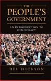 The People's Government : An Introduction to Democracy, Dickson, Del, 1107043875