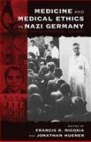 Medicine and Medical Ethics in Nazi Germany : Origins, Practices, Legacies, Francis R. Nicosia, Jonathan Huener, 157181387X