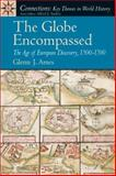 The Globe Encompassed : The Age of European Discovery, 1500-1700, Ames, Glenn J., 0131933884
