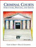 Criminal Courts : Structure, Process, and Issues, Rabe, Gary A. and Champion, Dean J., 0137803885