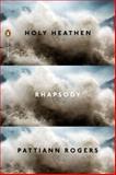 Holy Heathen Rhapsody, Pattiann Rogers, 0143123882