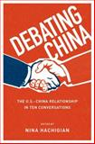 Debating China : The U. S. -China Relationship in Ten Conversations, Hachigian, Nina, 0199973881