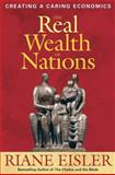 The Real Wealth of Nations, Riane Tennenhaus Eisler, 1576753883