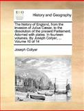 The History of England, from the Invasion of Julius Cæsar, to the Dissolution of the Present Parliament Adorned with Plates In, Joseph Collyer, 1170673880