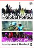 Gender Matters in Global Politics : A Feminist Introduction to International Relations, Shepherd, Laura, 0415453887