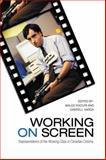 Working on Screen : Representations of the Working Class in Canadian Cinema, , 0802093884