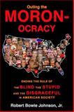 Outing the Moronocracy, Robert Bowie Johnson, 0970543883