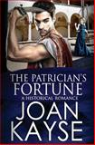 The Patrician's Fortune, Joan Kayse, 148275388X