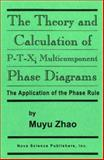 Theory and Calculation of P-T-X : Multicomponent Phase Diagrams, Zhao, Muyu, 1560723882