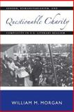 Questionable Charity : Gender, Humanitarianism, and Complicity in U. S. Literary Realism, Morgan, William M., 1584653884